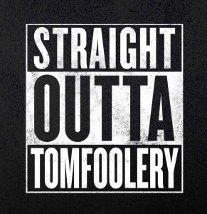 Straight Outta Tomfoolery pic
